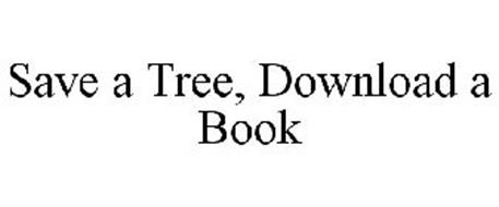 SAVE A TREE, DOWNLOAD A BOOK