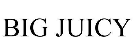 BIG JUICY