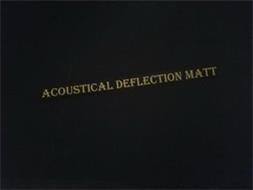 ACOUSTICAL DEFLECTION MATT