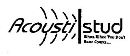 ACOUSTISTUD WHEN WHAT YOU DON'T HEAR COUNTS...