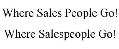WHERE SALES PEOPLE GO! WHERE SALESPEOPLE GO!
