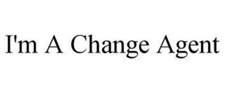 I'M A CHANGE AGENT