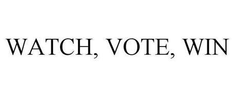 WATCH, VOTE, WIN
