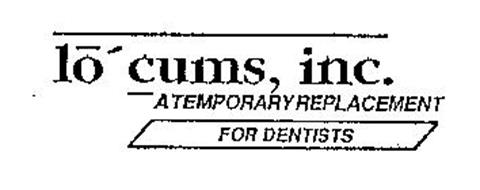 LO CUMS, INC. A TEMPORARY REPLACEMENT FOR DENTISTS