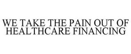 WE TAKE THE PAIN OUT OF HEALTHCARE FINANCING