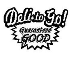 DELI TO GO! GUARANTEED GOOD