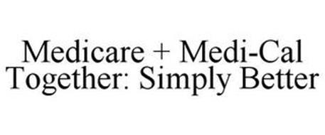 MEDICARE + MEDI-CAL TOGETHER: SIMPLY BETTER