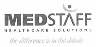 MEDSTAFF HEALTHCARE SOLUTIONS THE DIFFERENCE IS IN THE DETAILS