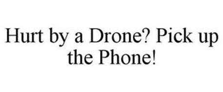 HURT BY A DRONE? PICK UP THE PHONE!