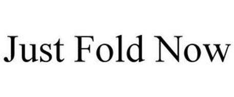 JUST FOLD NOW