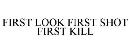 FIRST LOOK FIRST SHOT FIRST KILL