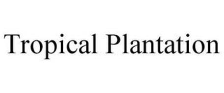 TROPICAL PLANTATION