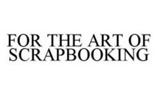 FOR THE ART OF SCRAPBOOKING