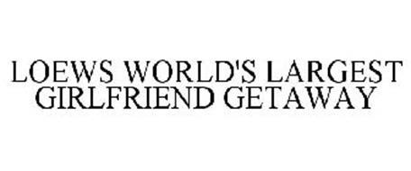 LOEWS WORLD'S LARGEST GIRLFRIEND GETAWAY