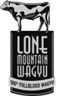 LONE MOUNTAIN WAGYU 100% FULLBLOOD WAGYU