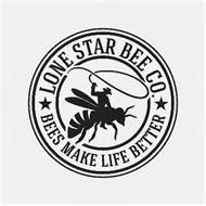 LONE STAR BEE CO., BEES MAKE LIFE BETTER
