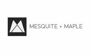 M MESQUITE + MAPLE