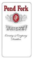 POND FORK PF WHISKEY CORNING & COMPANY DISTILLERS