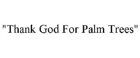 """""""THANK GOD FOR PALM TREES"""""""