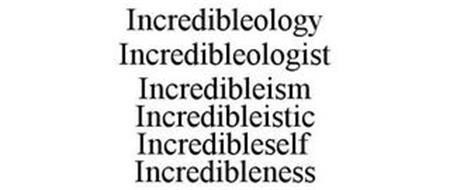INCREDIBLEOLOGY INCREDIBLEOLOGIST INCREDIBLEISM INCREDIBLEISTIC INCREDIBLESELF INCREDIBLENESS