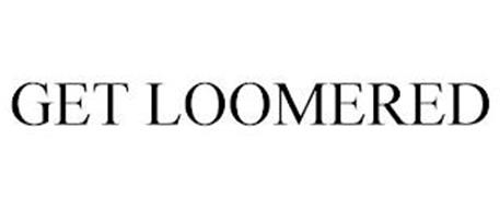 GET LOOMERED