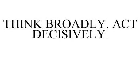 THINK BROADLY. ACT DECISIVELY.