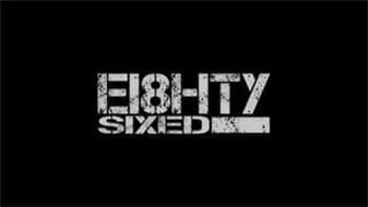 EI8HTY SIXED