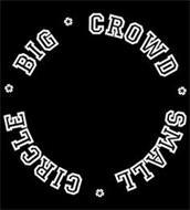 BIG CROWD SMALL CIRCLE