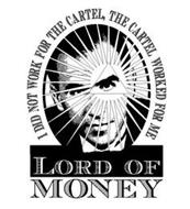 LORD OF MONEY I DID NOT WORK FOR THE CARTEL, THE CARTEL WORKED FOR ME