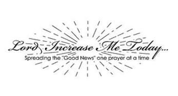 "LORD INCREASE ME TODAY... SPREADING THE ""GOOD NEWS"" ONE PRAYER AT A TIME"