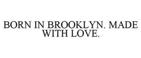 BORN IN BROOKLYN. MADE WITH LOVE.
