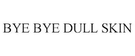 BYE BYE DULL SKIN