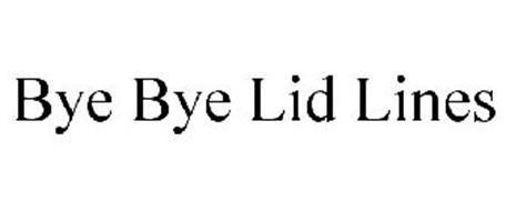 BYE BYE LID LINES