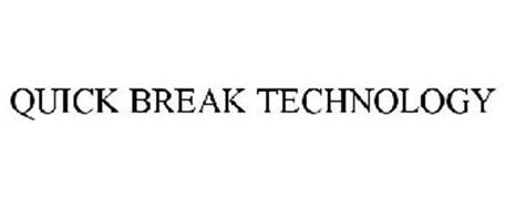 QUICK BREAK TECHNOLOGY