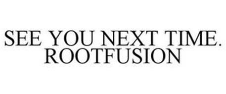SEE YOU NEXT TIME. ROOTFUSION