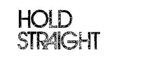 HOLD STRAIGHT