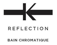K REFLECTION BAIN CHROMATIQUE