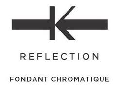 K REFLECTION FONDANT CHROMATIQUE