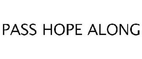 PASS HOPE ALONG