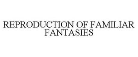 REPRODUCTION OF FAMILIAR FANTASIES