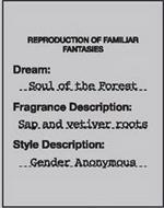 REPRODUCTION OF FAMILIAR FANTASIES DREAM: SOUL OF THE FOREST FRAGRANCE DESCRIPTION: SAP AND VETIVER ROOTS STYLE DESCRIPTION: GENDER ANONYMOUS