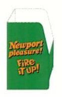 NEWPORT PLEASURE! FIRE IT UP! ALL PROMOTIONAL COSTS PAID FOR BY MANUFACTURER. NEWPORT IS A REGISTERED TRADEMARK OF LORILLARD TOBACCO COMPANY.