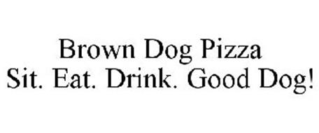 BROWN DOG PIZZA SIT. EAT. DRINK. GOOD DOG!