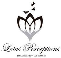 LOTUS PERCEPTIONS IMAGINATION AT WORK!