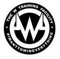 W ·THE W TRAINING FACILITY · #IWANTTOWINEVERYTHING