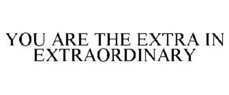 YOU ARE THE EXTRA IN EXTRAORDINARY