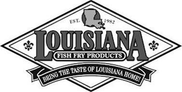 EST.1981 LOUISIANA FISH FRY PRODUCTS BRING THE TASTE OF LOUISIANA HOME