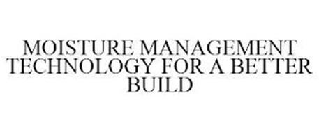 MOISTURE MANAGEMENT TECHNOLOGY FOR A BETTER BUILD
