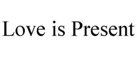 LOVE IS PRESENT