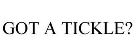 GOT A TICKLE?
